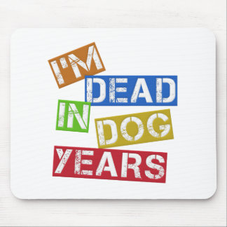 I'm Dead in Dog Years Mouse Pad