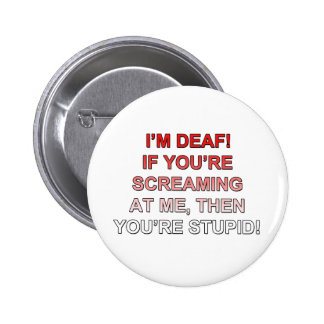 I'm deaf, If you're sream at me you're stupid! 2 Inch Round Button