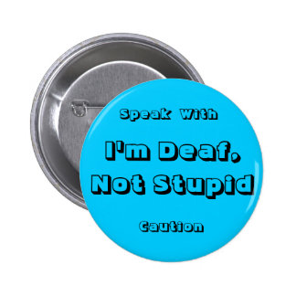I'm Deaf, Not Stupid, Speak, With, Caution 2 Inch Round Button