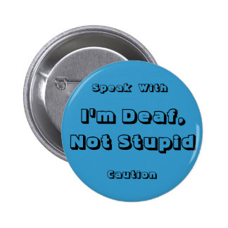 I'm Deaf, Not Stupid, Speak, With,... - Customized 2 Inch Round Button