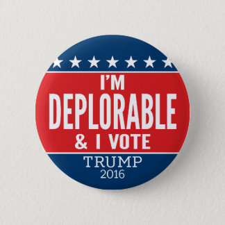 I'm Deplorable and I VOTE - Donald Trump 2016 2 Inch Round Button