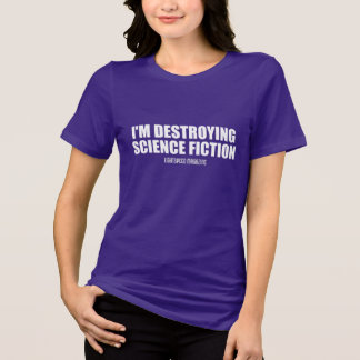 I'm Destroying Science Fiction - Bella Women's Tee