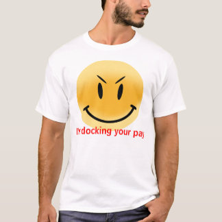 I'm docking your pay T-Shirt