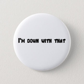 I'M Down With That 2 Inch Round Button