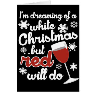 I'm dreaming of a white Christmas but Red will do Greeting Card