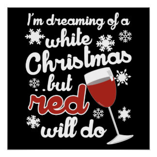 I'm dreaming of a white Christmas but Red will do Perfect Poster