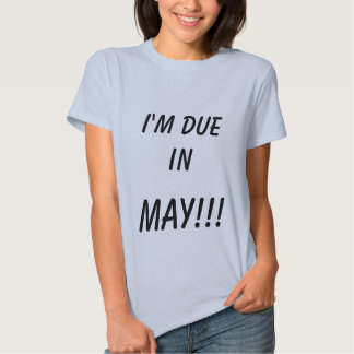 I'M DUE IN , MAY!!! TEES