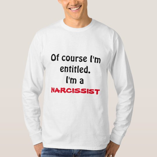I'm entitled - I'm a narcissist long-sleeved shirt