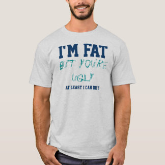 I'm Fat But You're Ugly I Can Diet Text Design T-Shirt