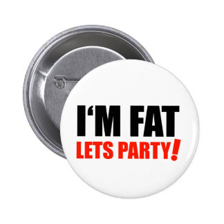 I'M FAT Lets Party Overweight Optimism 2 Inch Round Button