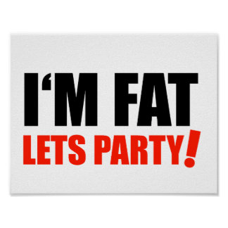I'M FAT Lets Party Overweight Optimism Poster
