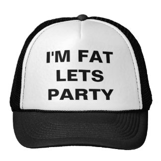 I'M FAT LETS PARTY TRUCKER HAT