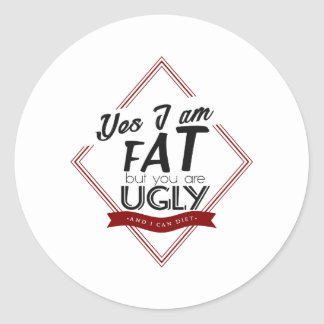 I'm Fat You're Ugly Classic Round Sticker