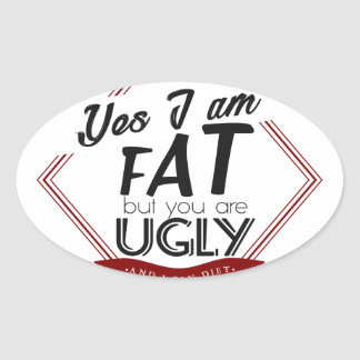 I'm Fat You're Ugly Oval Sticker