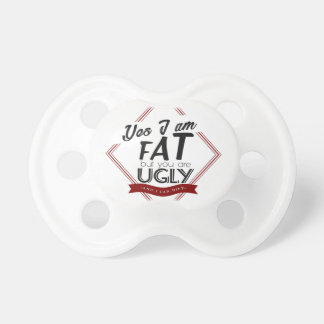I'm Fat You're Ugly Pacifier