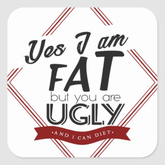 I'm Fat You're Ugly Square Sticker