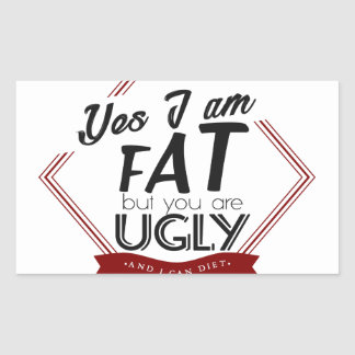 I'm Fat You're Ugly Sticker