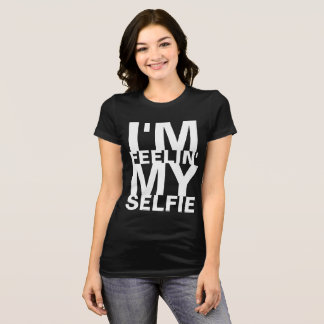 I'm Feelin' My Selfie T-Shirt
