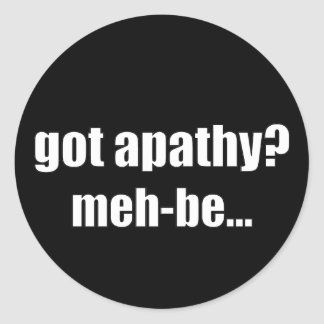 I'm feeling a little apathy about life today round sticker
