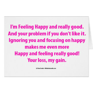I'm feeling Happy and Good Regardless Greeting Cards
