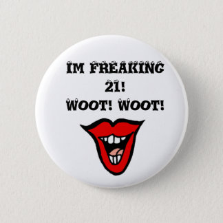 Im FREAKING 21! Woot! Woot! 2 Inch Round Button