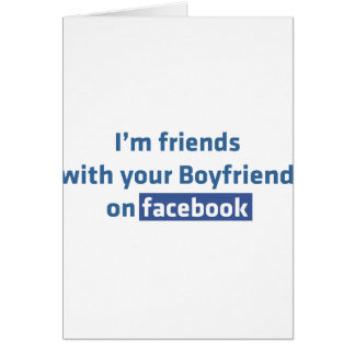 I'm friends with your Boyfriend on facebook Card