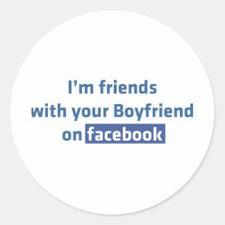 I'm friends with your Boyfriend on facebook Round Sticker