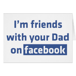 I'm friends with your Dad on Facebook Card