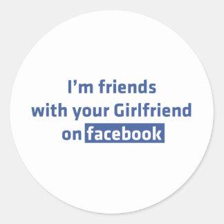 I'm friends with your Girlfriend on facebook Round Sticker