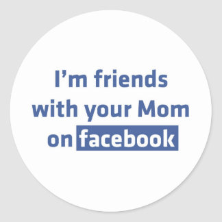 I'm friends with your Mom on facebook Sticker