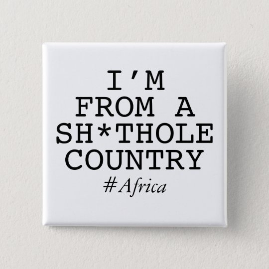 I'm From A Sh*thole Country 2 Inch Square Button