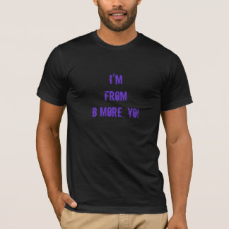 I'm From B-More, Yo! T-Shirt