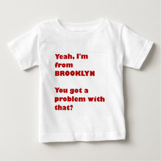 I'm from Brooklyn Baby T-Shirt