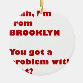 I'm from Brooklyn Ceramic Ornament
