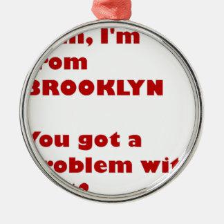I'm from Brooklyn Metal Ornament