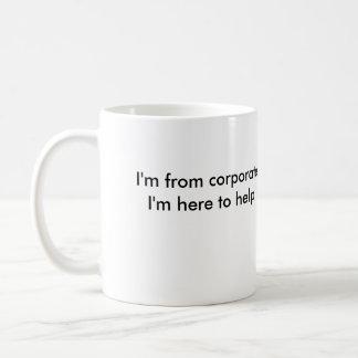 I'm from corporate. I'm here to help. Coffee Mug