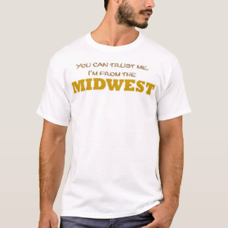 I'm from the Midwest. T-Shirt