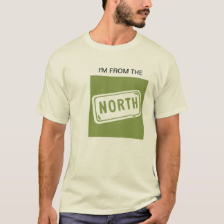 I'm from the NORTH T-Shirt