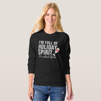 I'M FULL OF HOLIDAY SPIRIT it's called Wine Sweatshirt