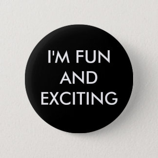 I'M FUN AND EXCITING 2 INCH ROUND BUTTON