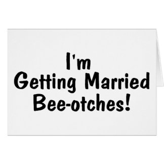 Im Getting Married Beeotches Black Card
