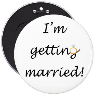 'I'm getting married!' Colossal 6 Inch Round Button