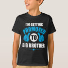 I'm Getting Promoted to Big Brother T-Shirt