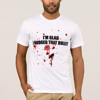 I'm glad I dodged that bullet Funny Urban T-Shirt
