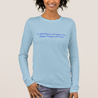 I'm glad they're not yours, too. long sleeve T-Shirt