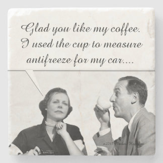 I'M GLAD YOU LIKE MY COFFEE. I USED THE CUP FOR... STONE COASTER