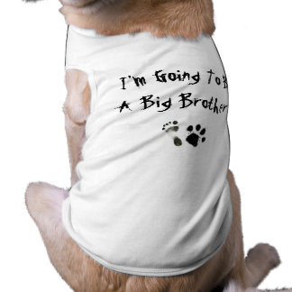 I'm Going To Be A Big Brother ! Dog Clothing