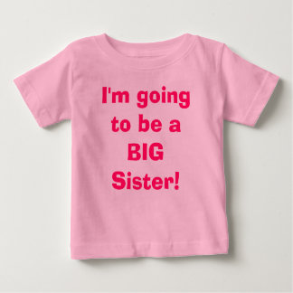 I'm going to be a BIG Sister! Baby T-Shirt