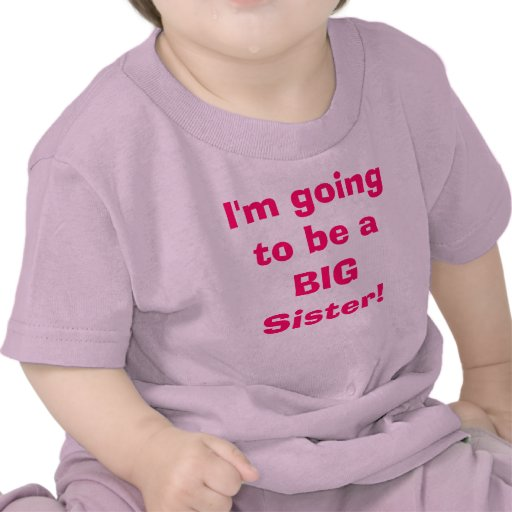 I'm going to be a BIG Sister! Tee Shirts