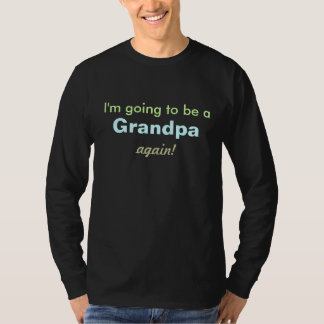 I'm going to be a, Grandpa, again! T-Shirt